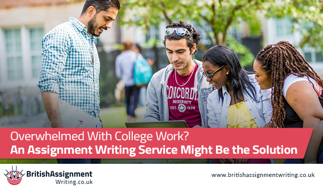 Overwhelmed With College Work? An Assignment Writing Service Might Be the Solution